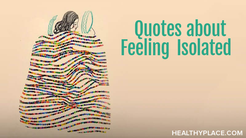Quotes About Feeling Isolated Healthyplace