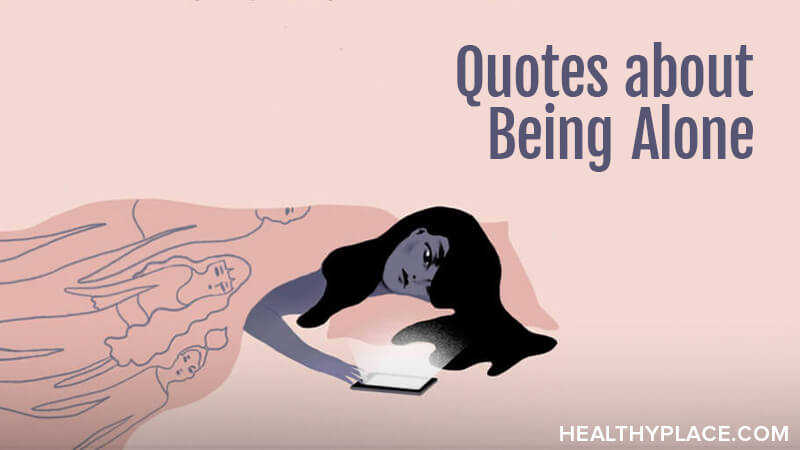 Quotes About Being Alone Healthyplace