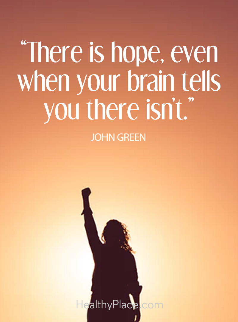 Image of: Positive Depression Quote There Is Hope Even When Your Brain Tells You There Isn Healthyplace Positive Inspirational Quotes For People With Depression Healthyplace
