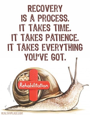 Recovery is a process. It takes time. It takes patience. It takes everything you've got.