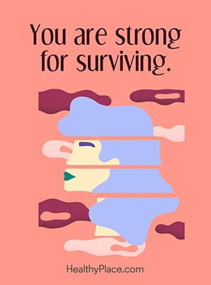 You are strong for surviving