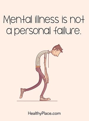 Mental illness is not a personal failure.