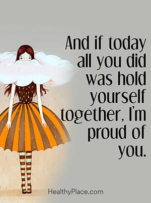 And if today all you did was hold yourself together, I'm proud of you.
