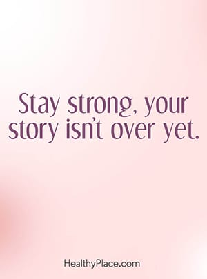 Stay strong, your story isn't over yet.