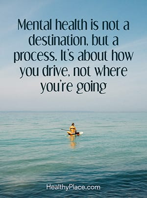 Mental health is not a destination, but a process. It's about how you drive, not where you're going.