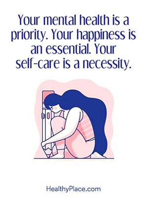 Your mental health is a priority. Your happiness is an essential. Your self-care is a necessity.