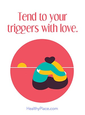 Tend to your triggers with love.
