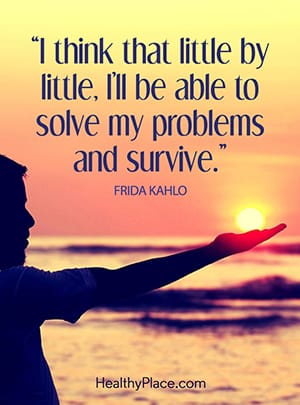 I think that little by little, I'll be able to solve my problems and survive.