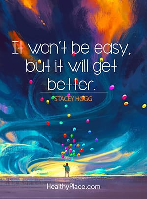 It won't be easy, but it will get better.