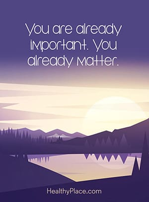 You are already important. You already matter.
