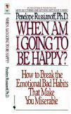 When Am I Going to Be Happy?: How to Break the Emotional Bad Habits That Make You Miserable