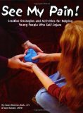 See My Pain!: Creative Strategies and Activities for Helping Young People Who Self-Injure