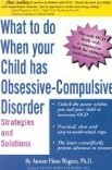 What to do when your Child has Obsessive-Compulsive Disorder: Strategies and Solutions