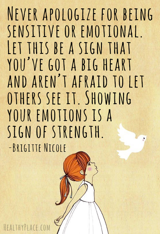 Exceptional Mental Health Stigma Quote   Never Apologize For Being Sensitive Or  Emotional. Let This Be