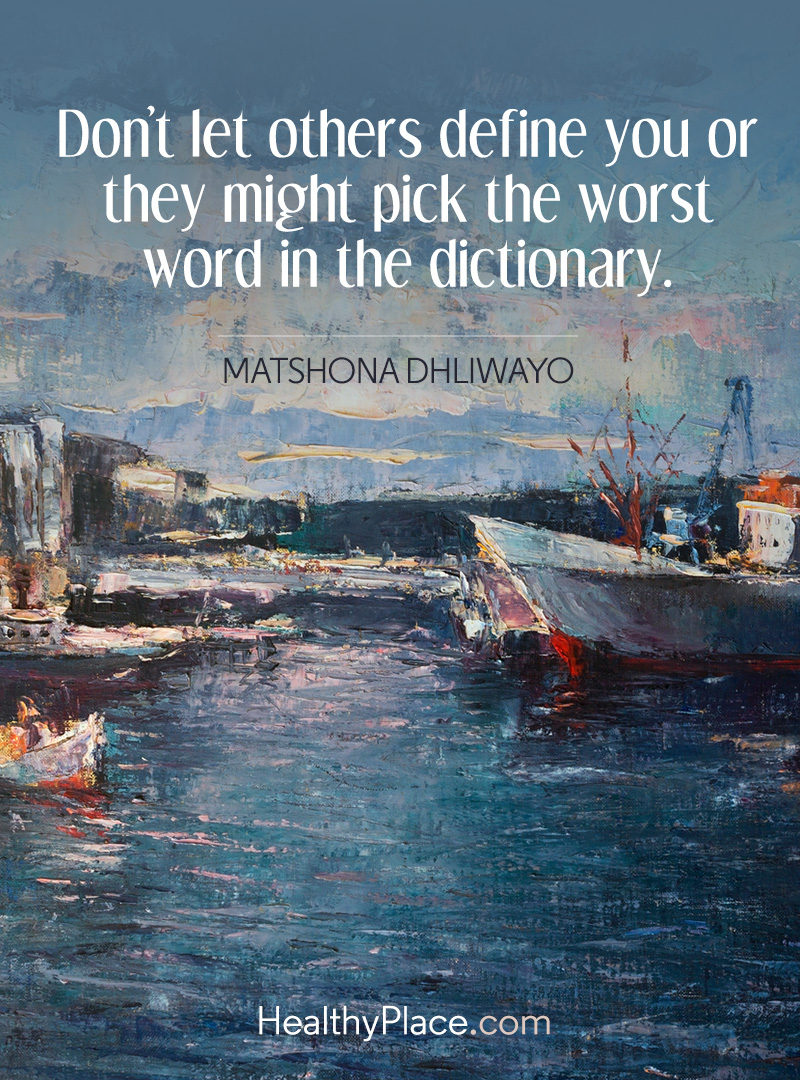 Quote on abuse - Don't let others define you or they might pick the worst word in the dictionary.