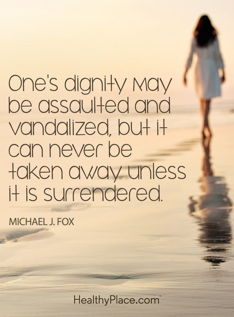 Quote on abuse - One's dignity may be assaulted and vandalized, but it can never be taken away unless it is surrenderer.