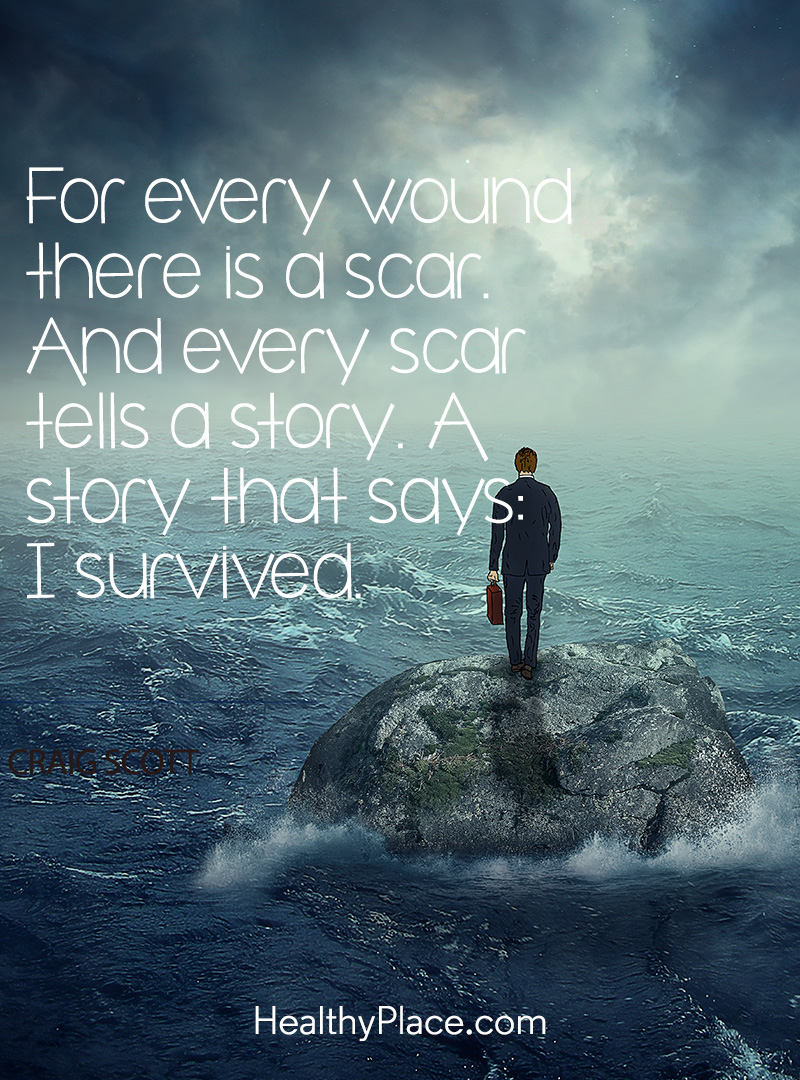 Quote on abuse - For every wound there is a scar. And every scar tells a story. A story that says: I survived.