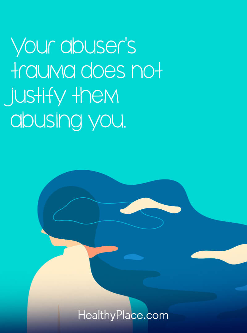 Abuse quote - Your abuser's trauma does not justify them abusing you.