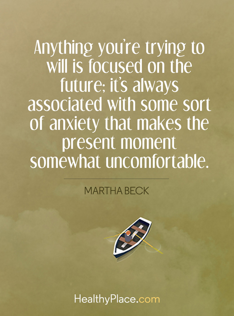 Quote on anxiety - Anything you're trying to will is focused on the future; it's always associated with some sort of anxiety that makes the present moment somewhat uncomfortable.