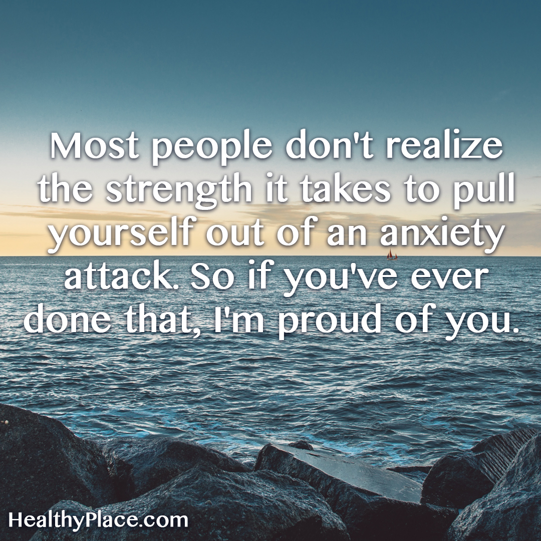 Quote on anxiety - Most people don't realize the strength it takes to pull yourself out of an anxiety attack. So if you've ever donde that, I'm proud of you.