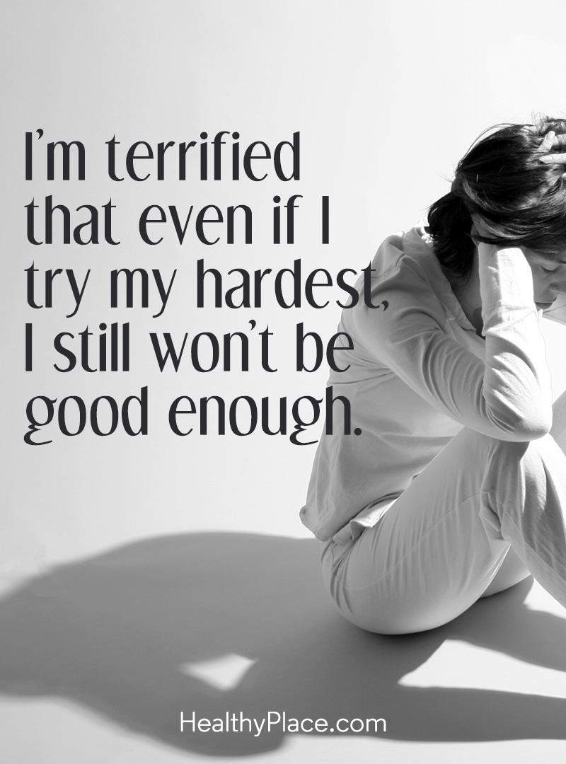 Quote on anxiety - I'm terrified that even if I try my hardest, I still won't be good enough.