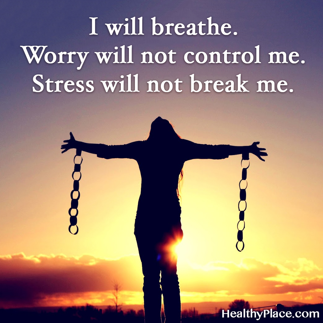 Quote on anxiety - I will breathe. Worry will not control me. Stress will not break me.