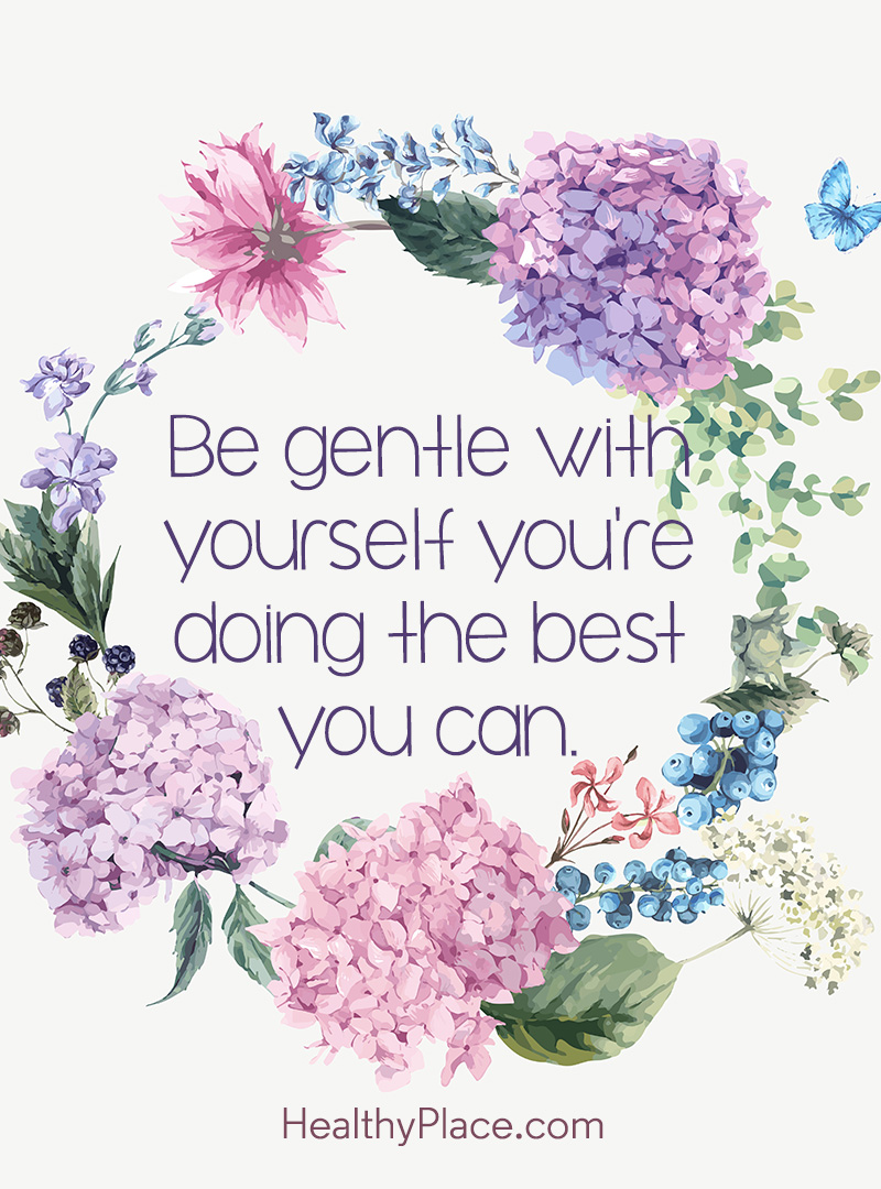 Quote on anxiety - Be gentle with yourself you're doing the best you can.