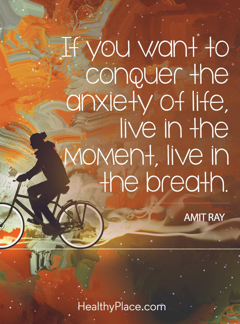 Quote on anxiety - If you want to conquer the anxiety of life, live in the moment, live in the breath.