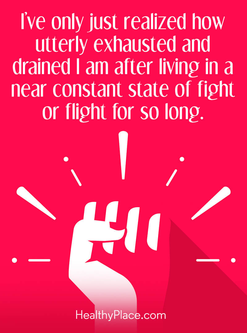Quote on anxiety - I've only just realized how utterly exhausted and drained I am after living in a near constant state of fight or flight for so long.