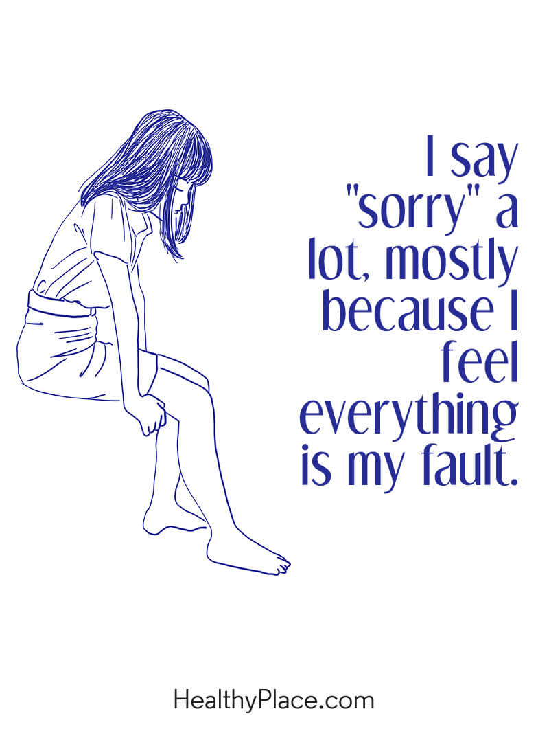 "Quote on anxiety - I say ""sorry"" a lot, mostly because I feel everything is my fault."