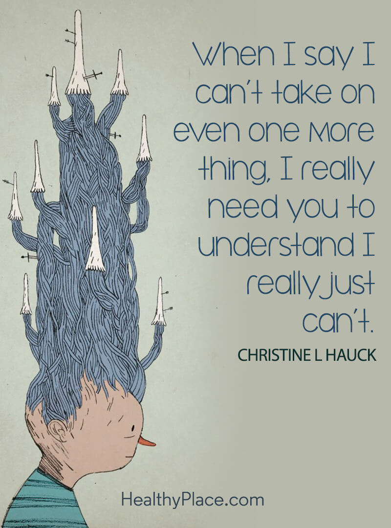 Quote on anxiety - When I say can't take on even one more thing, I really need you to understand I really just can't.