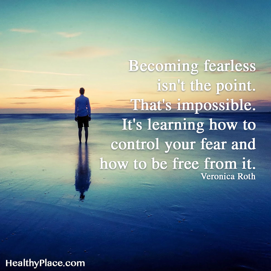 Quote on anxiety - Becoming fearless isn't the point. That's impossible. It's learning how to control your fear and how to be free from it.