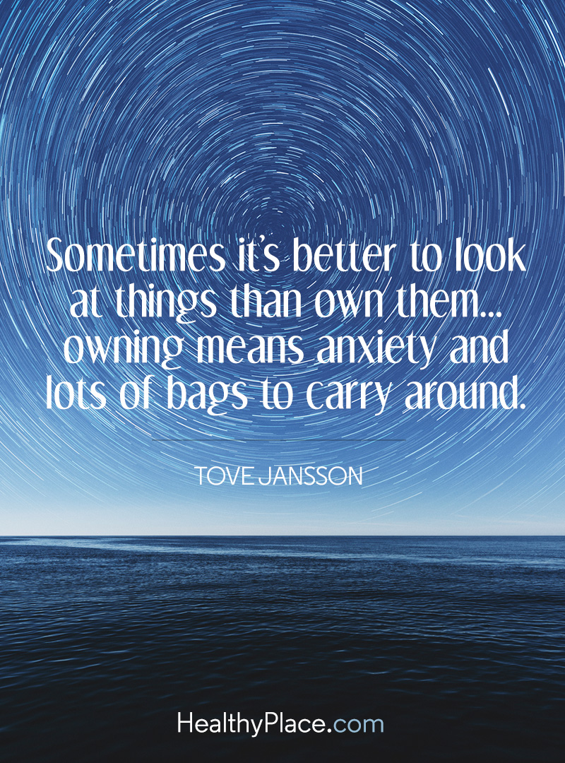 Quote on anxiety - Sometimes it's better to look at thing than own them… owning means anxiety and lost of bags to carry around.