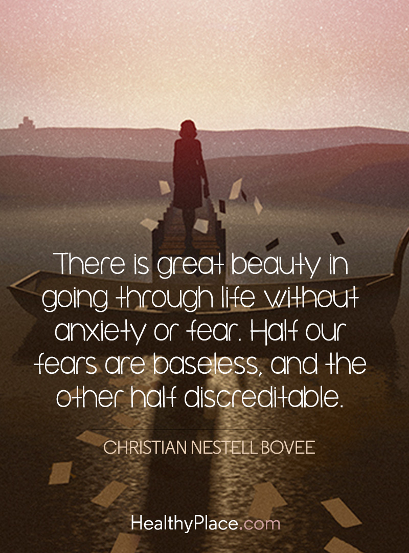 Quote on anxiety - There is great beauty in going through life without anxiety or fear. Half our fears are baseless, and the other half discreditable.