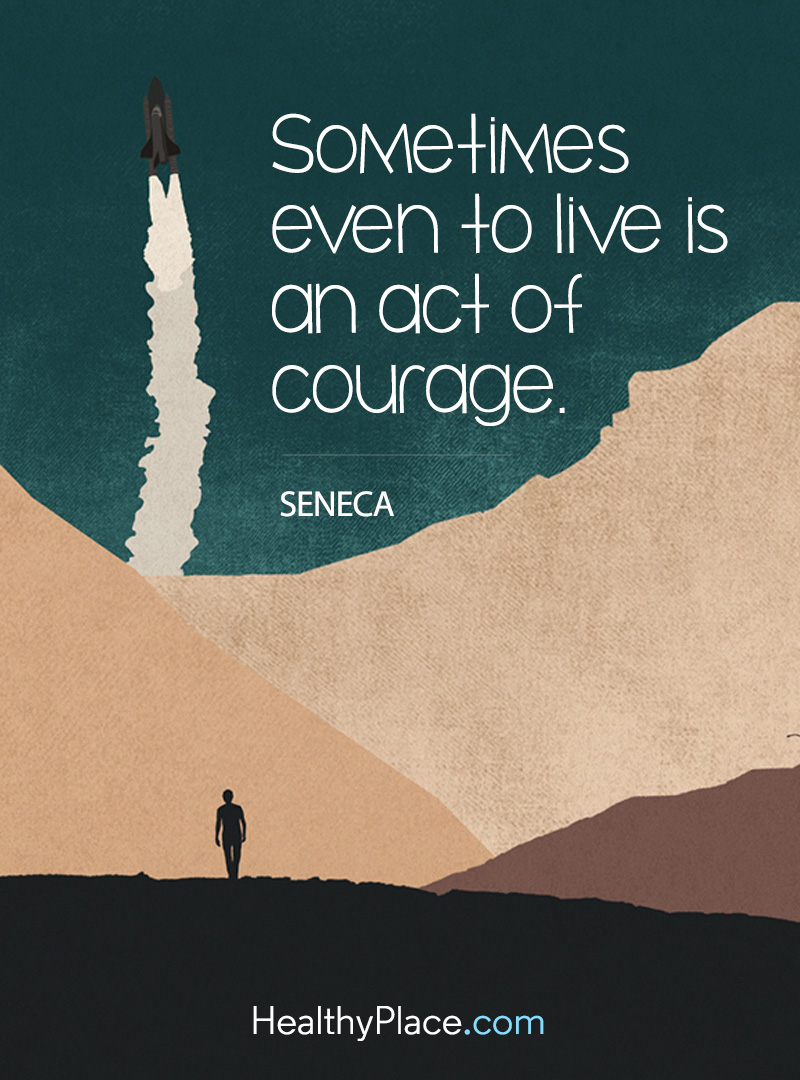 Quote on bipolar - Sometimes even to live is an act of courage.
