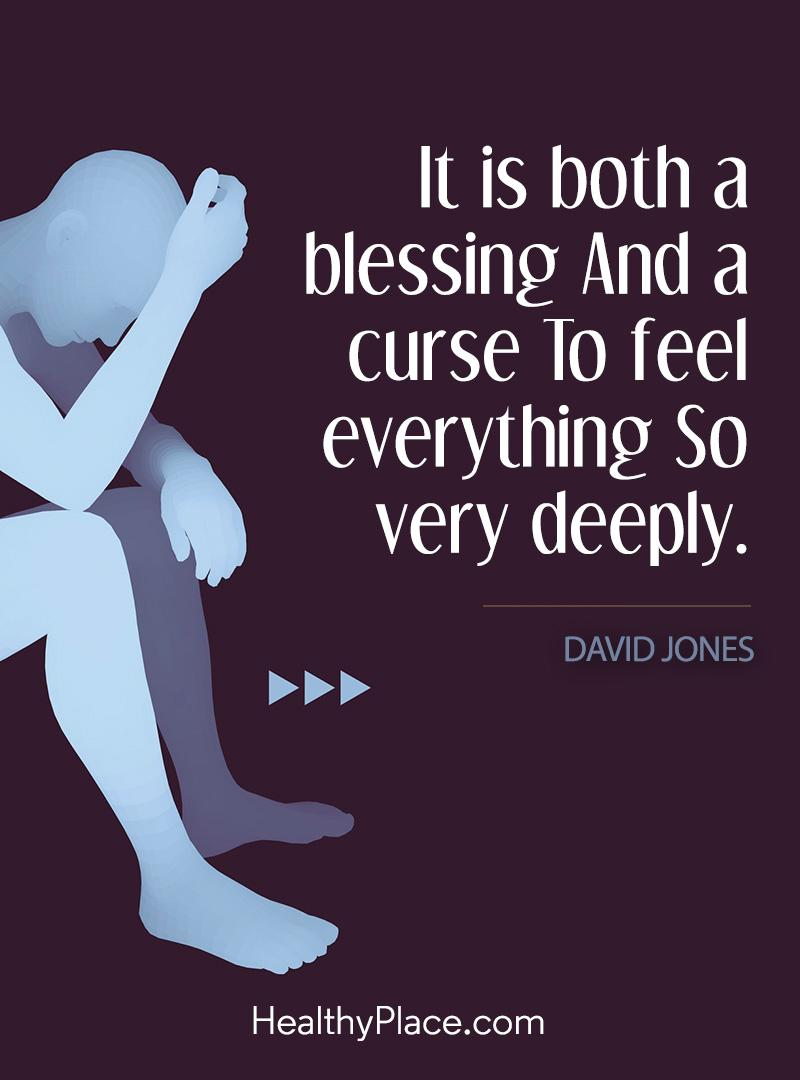 Bipolar quote - It is both a blessing and a curse to feel everything so very deeply.