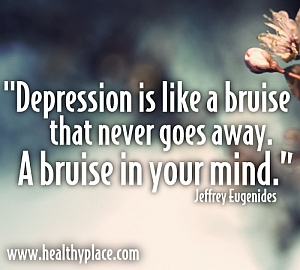 Depression is like a bruise that never goes away. A bruise in your mind.  Quote on feelings of depression - Depression is like a bruise that never goes away. A bruise in your mind.