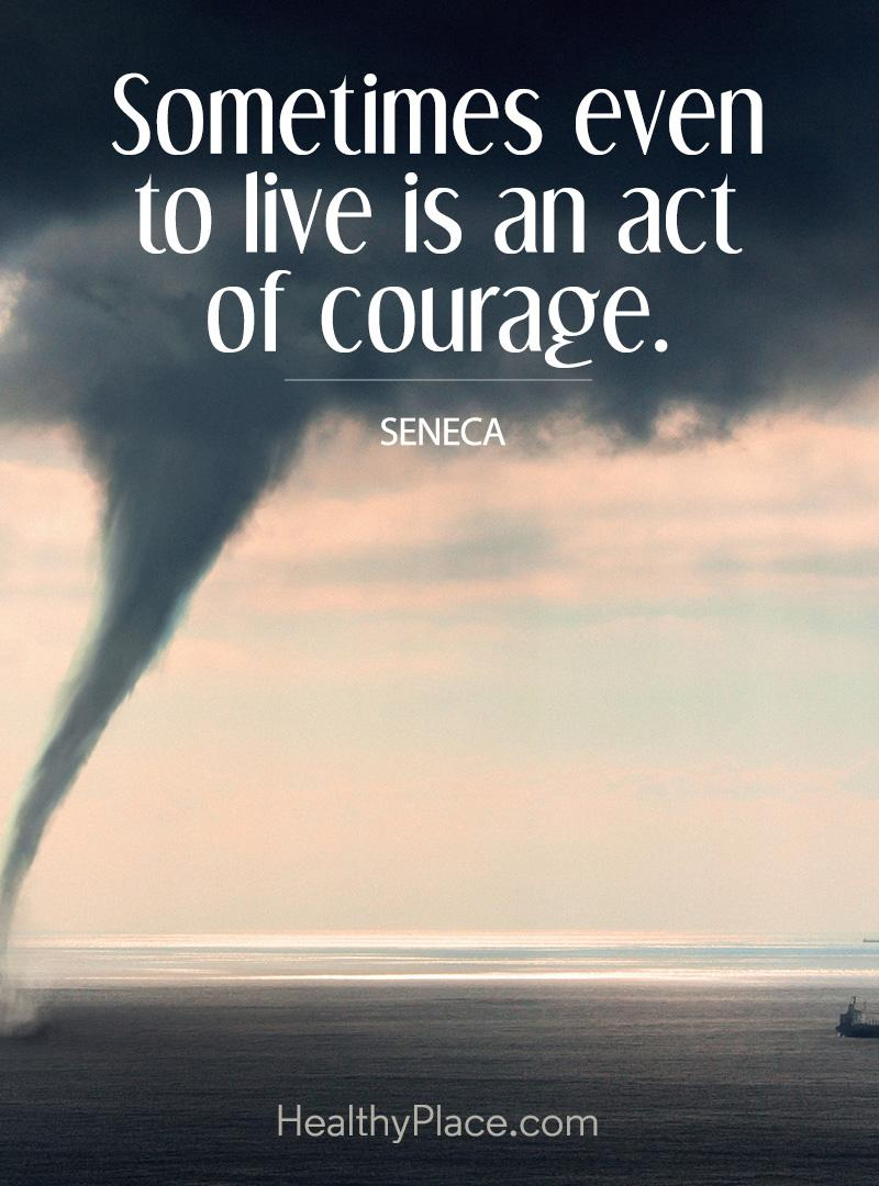 Image of: Love Depression Quote Sometimes Even To Live Is An Act Of Courage Healthyplace Depression Quotes And Sayings About Depression Healthyplace