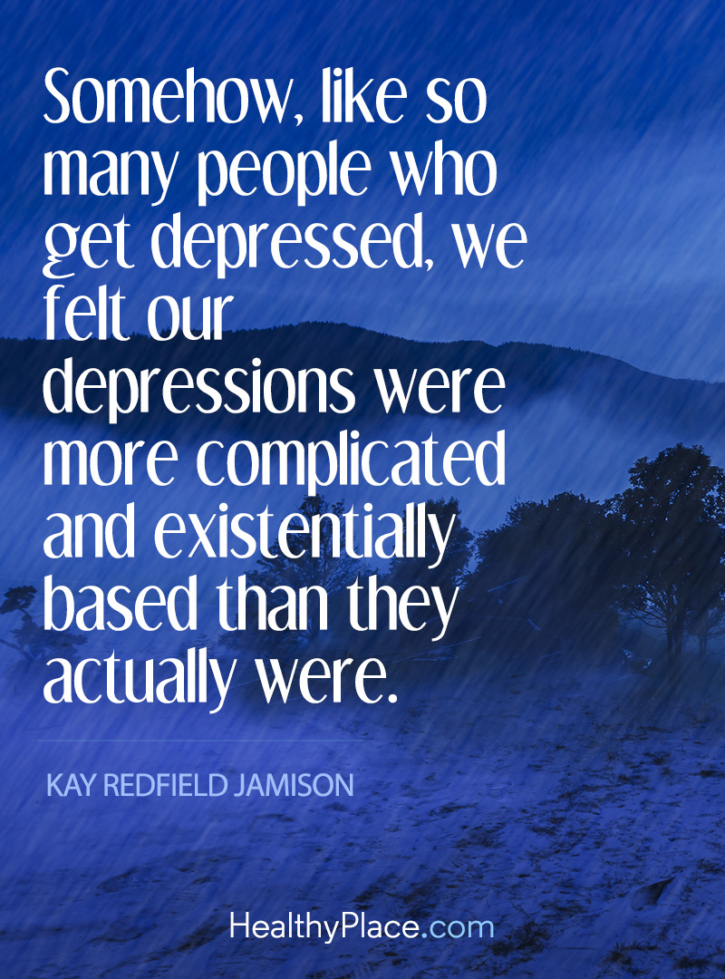 Quote on depression - Somehow, like so many people who get depressed, we felt our depressions were more complicated and existentially based than they actually were.