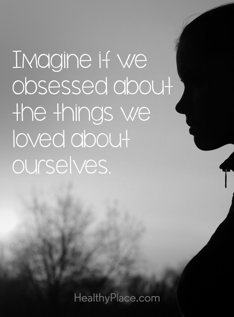 Quote on eating disorders - Imagine if we obsessed about the things we loves about ourselves.
