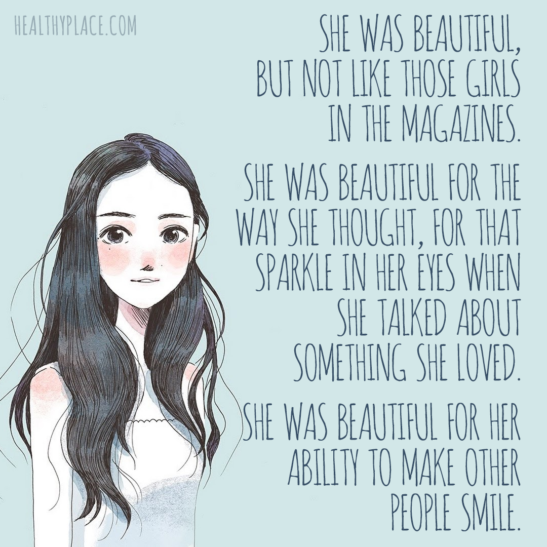 Quote on eating disorders - She was beautiful, but not like those girls in the magazines. She was beautiful for the way she thought, for that sparkle in her eyes when she talked about something she loves. She was beautiful for her ability to make other people smile.