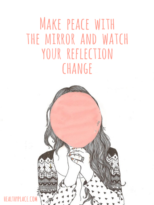 Eating disorders quote - Make peace with the mirror and watch your reflection change.