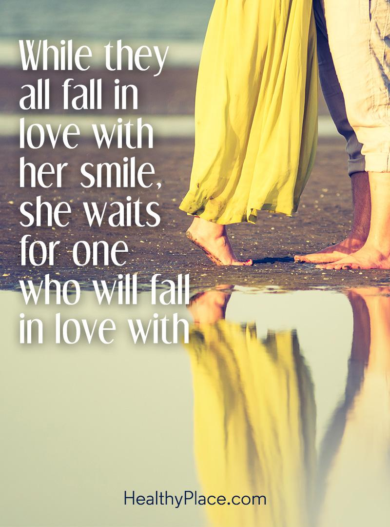 Quote on mental health - While they all fall in love with her smile, she waits for one who will fall in love with.