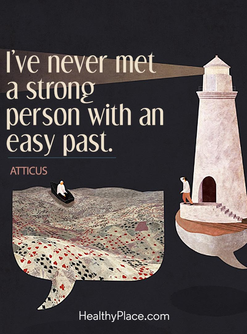 Quote on mental health - I've never met a strong person with an easy past.