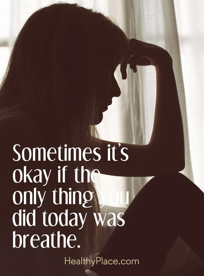 Mental illness quote - Sometimes it's okay if the only thing you did today was breathe.