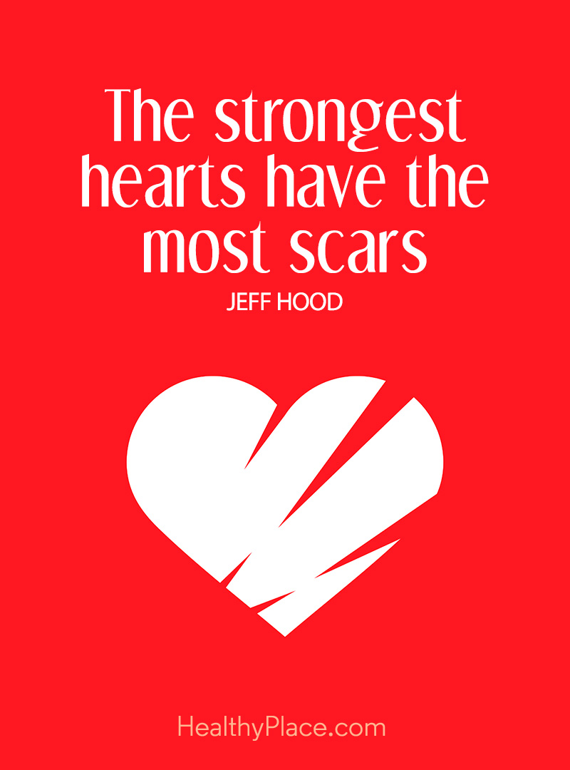 Quote on mental health - The strongest hearts have the most scars.