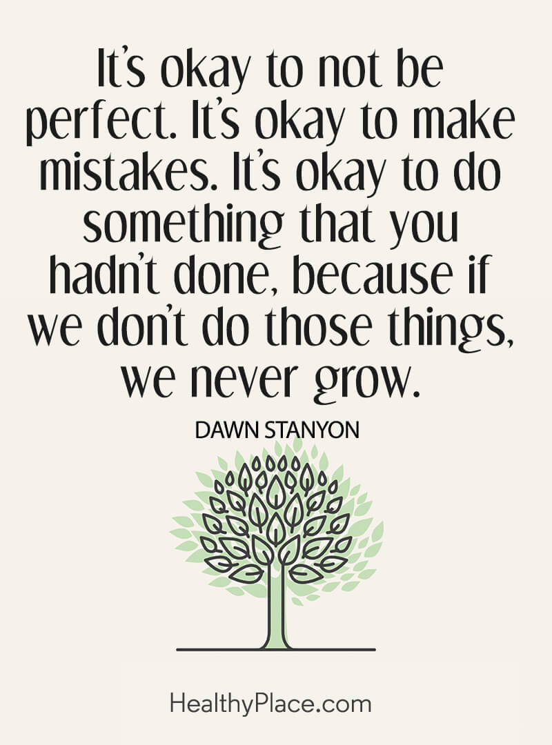 Mental illness quote - It's okay to not be perfect. It's okay to make mistakes. It's okay to do something that you hadn't done, because if we don't do those things we never grow.