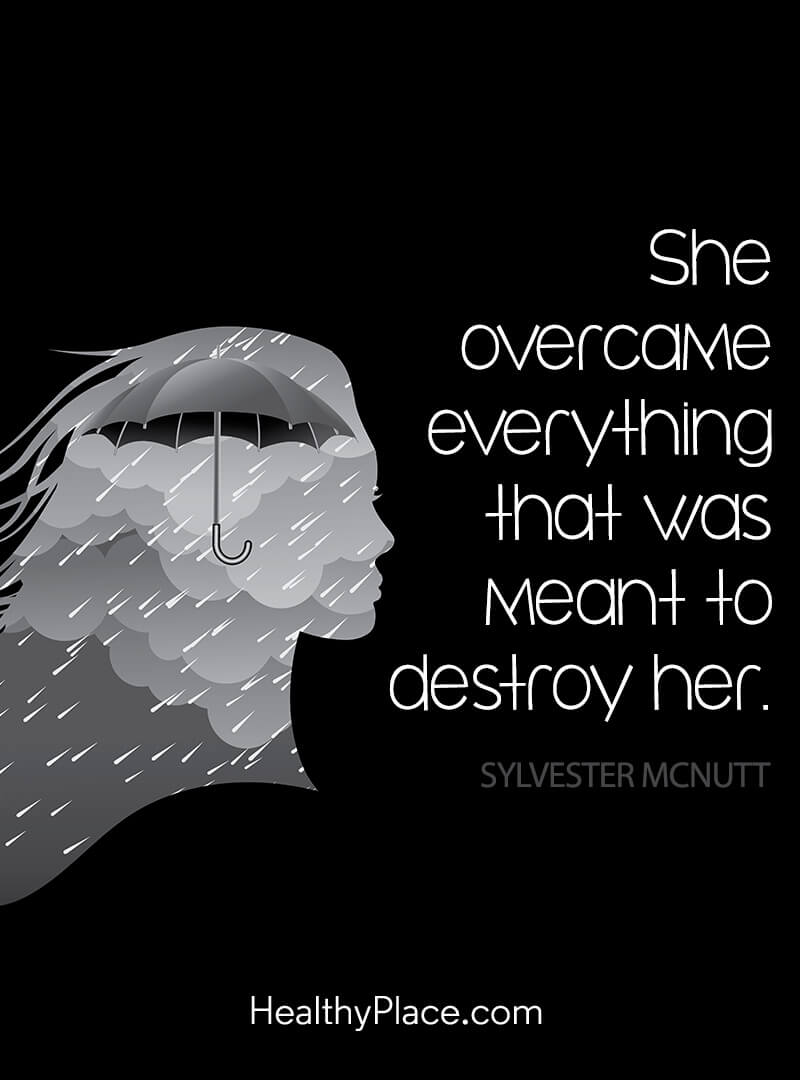 Quote on mental health - She overcame everything that was meant to destroy her.