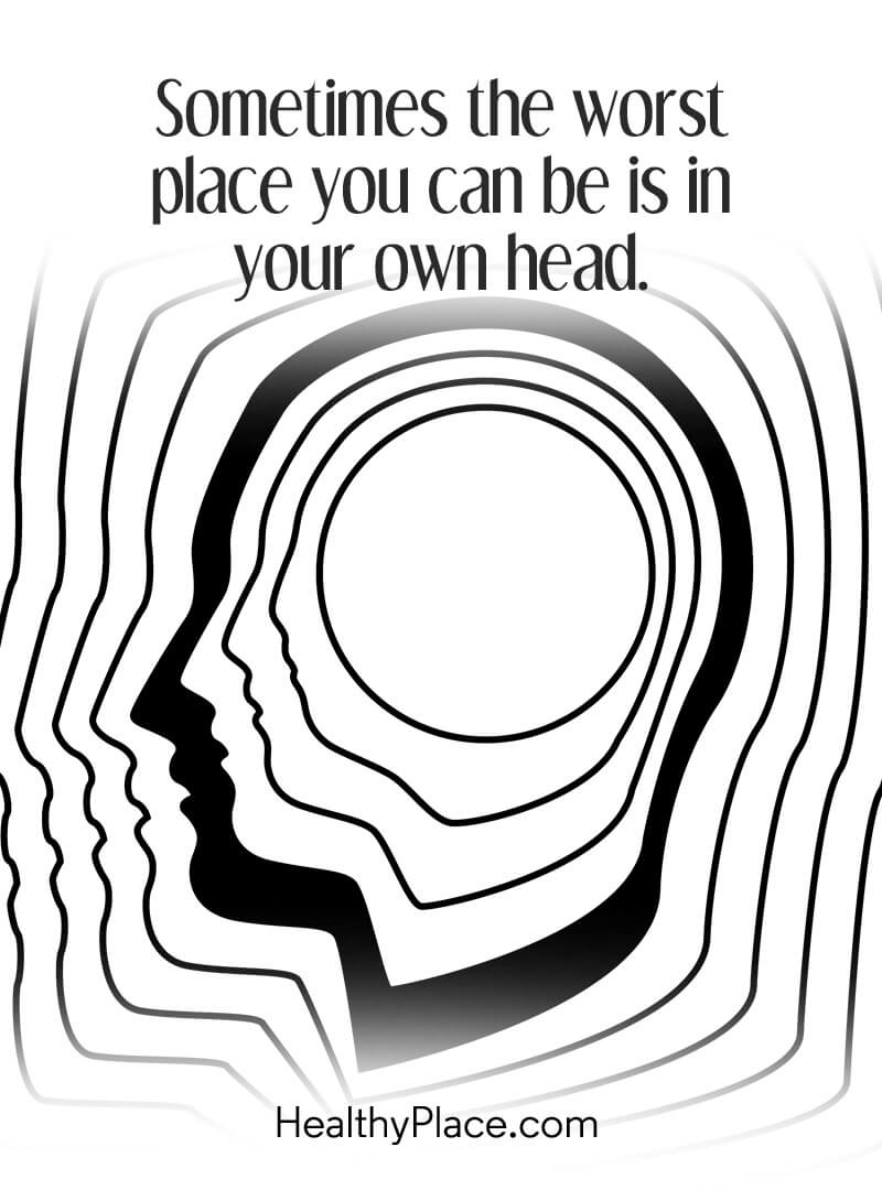 Quote on mental health - Sometimes the worst place you can be is in your own head.