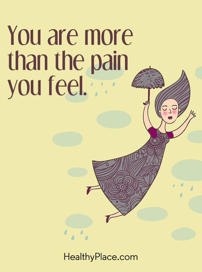 Quote on mental health - You are more than the pain you feel.